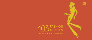 Fashion Quotes, The Manifestation of Ichwan Thoha's Existence
