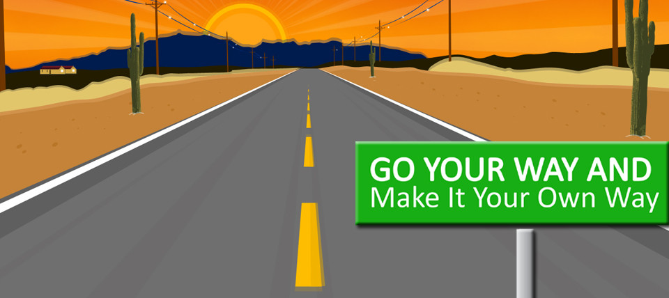 Go your way and make it your own way