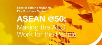 Talking ASEAN: The Business Series ASEAN @50: Making the AEC Work for the People